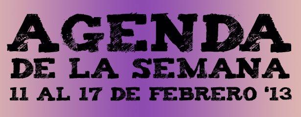 agenda de la semana 11 al 17 febrero 2013