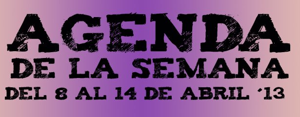 agenda de la semana 8 al 14 de abril 2013 pucelaproject